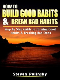Cover How to Build Good Habits & Break Bad Habits