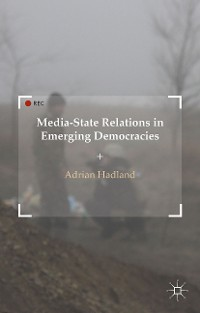 Cover Media-State Relations in Emerging Democracies