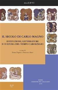 Cover Il secolo di Carlo Magno. Istituzioni, letterature e cultura del tempo carolingio