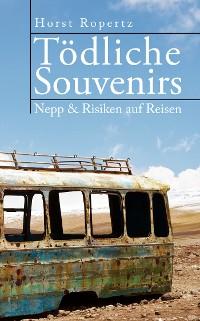 Cover Tödliche Souvenirs. Nepp & Risiken auf Reisen