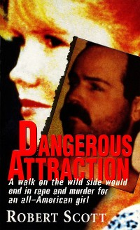 Cover Dangerous Attraction: The Deadly Secret Life Of An All-american Girl