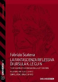 Cover La fantascienza riflessiva di Ursula K. Le Guin. Dall'immaginario fantascientifico alle scienze sociali