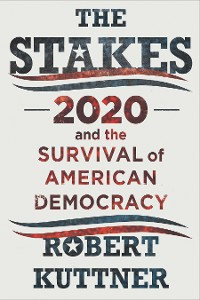 Cover The Stakes: 2020 and the Survival of American Democracy