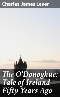 Cover The O'Donoghue: Tale of Ireland Fifty Years Ago