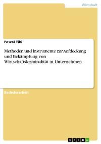 Cover Methoden und Instrumente zur Aufdeckung und Bekämpfung von Wirtschaftskriminalität in Unternehmen