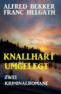 Cover Knallhart umgelegt: Zwei Kriminalromane