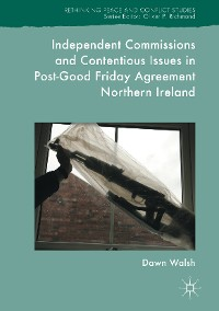 Cover Independent Commissions and Contentious Issues in Post-Good Friday Agreement Northern Ireland