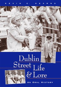 Cover Dublin Street Life and Lore – An Oral History of Dublin's Streets and their Inhabitants