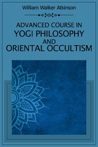 Cover Advanced Course in Yogi Philosophy and Oriental Occultism