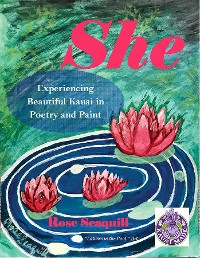 Cover She; Experiencing Beautiful Kauai In Poetry and Paint