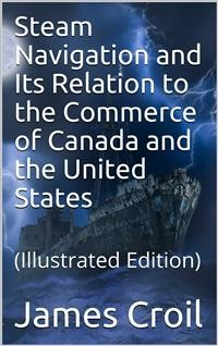Cover Steam Navigation and Its Relation to the Commerce of Canada and the United States