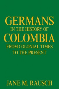 Cover Germans in the History of Colombia from Colonial Times to the Present