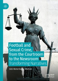 Cover Football and Sexual Crime, from the Courtroom to the Newsroom