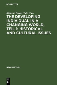 Cover The developing individual in a changing world, Teil 1: Historical and cultural issues