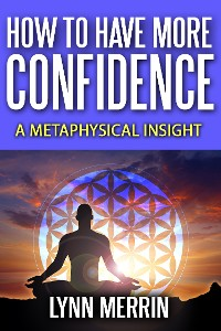 Cover How to Have More Confidence:A Metaphysical Insight