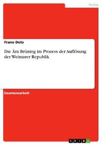 Cover Die Ära Brüning im Prozess der Auflösung der Weimarer Republik