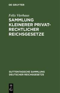 Cover Sammlung kleinerer privatrechtlicher Reichsgesetze