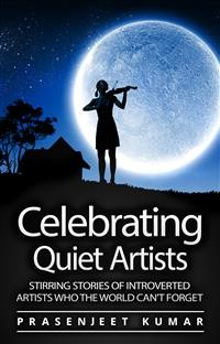 Cover Celebrating Quiet Artists: Stirring Stories of Introverted Artists Who the World Can't Forget