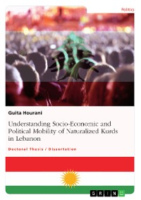 Cover Understanding Socio-Economic and Political Mobility of Naturalized Kurds in Lebanon