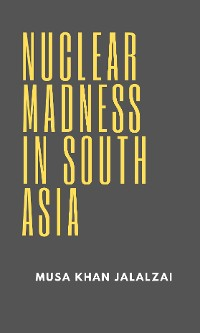 Cover Nuclear Madness in South Asia