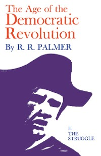 Cover Age of the Democratic Revolution: A Political History of Europe and America, 1760-1800, Volume 2