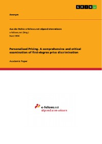 Cover Personalised Pricing. A comprehensive and critical examination of first-degree price discrimination
