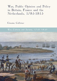 Cover War, Public Opinion and Policy in Britain, France and the Netherlands, 1785-1815