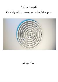 Cover AnimAnziani. Esercizi pratici per una mente attiva. Prima Parte