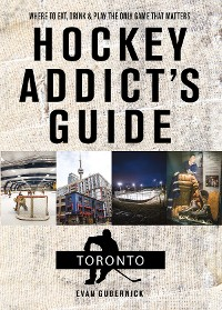 Cover Hockey Addict's Guide Toronto: Where to Eat, Drink, and Play the Only Game That Matters (Hockey Addict City Guides)