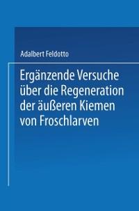 Cover Erganzende Versuche uber die Regeneration der aueren Kiemen von Froschlarven