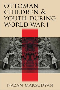 Cover Ottoman Children and Youth during World War I