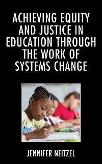 Cover Achieving Equity and Justice in Education through the Work of Systems Change