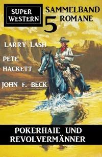 Cover Pokerhaie und Revolvermänner: Super Western Sammelband 5 Romane