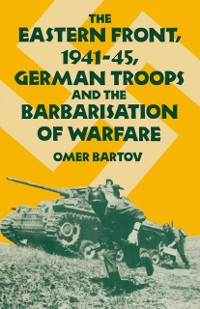 Cover Eastern Front, 1941-45, German Troops and the Barbarisation ofWarfare