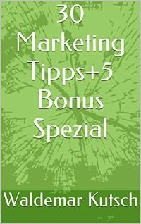 Cover 30 Marketing Tipps+5 Bonus Spezial