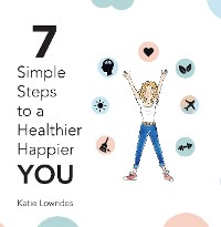 Cover 7 Simple Steps to a Healthier, Happier You
