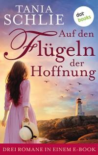 Cover Auf den Flügeln der Hoffnung: Drei Romane in einem eBook