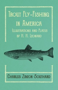 Cover Trout Fly-Fishing in America - Illustrations and Plates by H. H. Leonard
