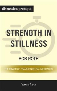 """Cover Summary: """"Strength in Stillness: The Power of Transcendental Meditation"""" by Bob Roth   Discussion Prompts"""