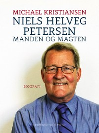 Cover Niels Helveg Petersen: manden og magten