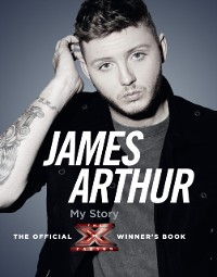 Cover James Arthur, My Story: The Official X Factor Winner's Book