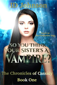 Cover So You Think Your Sister's a Vampire?: The Chronicles of Cassidy