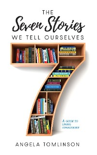 Cover The Seven Stories We Tell Ourselves