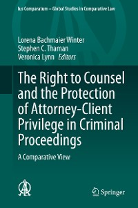 Cover The Right to Counsel and the Protection of Attorney-Client Privilege in Criminal Proceedings