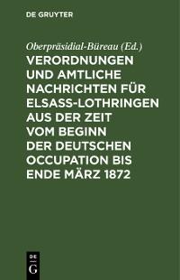 Cover Verordnungen und Amtliche Nachrichten für Elsaß-Lothringen aus der Zeit vom Beginn der deutschen Occupation bis Ende März 1872