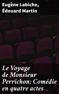 Cover Le Voyage de Monsieur Perrichon: Comédie en quatre actes
