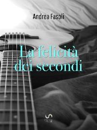 Cover La felicità dei secondi