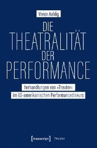 Cover Die Theatralität der Performance