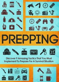 Cover Prepping Discover 9 Amazing Tactics That You Must Implement To Prepare For A Survival Situation