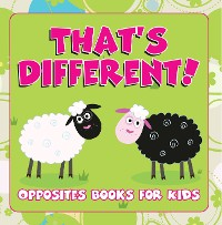 Cover That's Different!: Opposites Books for Kids